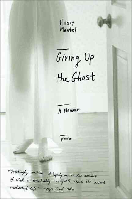 Giving Up the Ghost By Mantel, Hilary