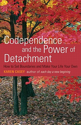 Codependence and the Power of Detachment By Casey, Karen