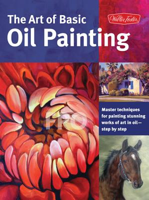 The Art of Basic Oil Painting By Baldwin, Marcia/ Sulkowski, James/ Gray, Lorraine/ Mcconlogue, Jim